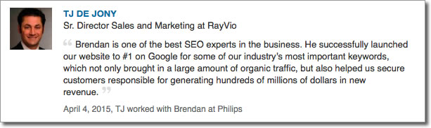 Brendan is one of the best SEO experts in the business. He successfully launched our website to #1 on Google for some of our industry's most important keywords, which not only brought in a large amount of organic traffic, but also helped us secure customers responsible for generating hundreds of millions of dollars in new revenue.