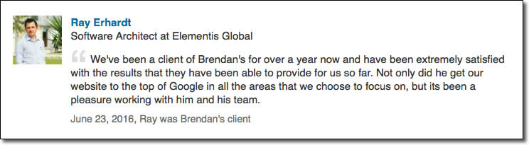 We've been a client of Brendan's for over a year now and have been extremely satisfied with the results that they have been able to provide for us so far. Not only did he get our website to the top of Google in all the areas that we choose to focus on, but its been a pleasure working with him and his team.